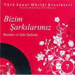 BİZİM ŞARKILARIMIZ 7 TÜRK SANAT MÜZİĞİ KLASİKLERİ  ORİJİNAL CD